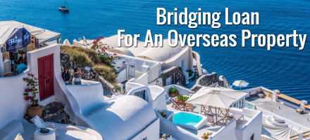 Bridging Loan For Overseas Property